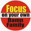 Focus on your own damn family